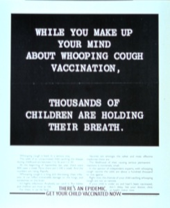 This slogan, during a whooping cough epidemic, reminded parents to get their kids vaccinated now.